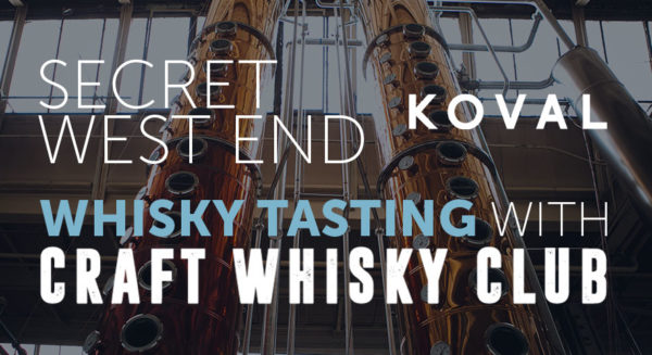 Secret West End Whisky Tasting With Craft Whisky Club & Koval Distillery